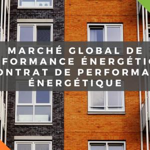 Marché global de performance énergétique & Contrat de performance énergétique